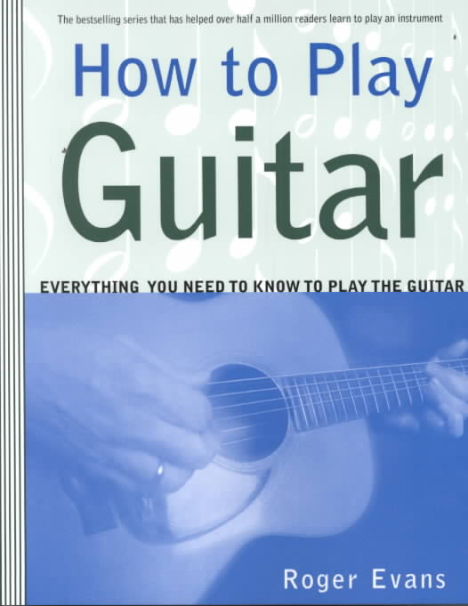 How to Play Guitar By Evans, Roger
